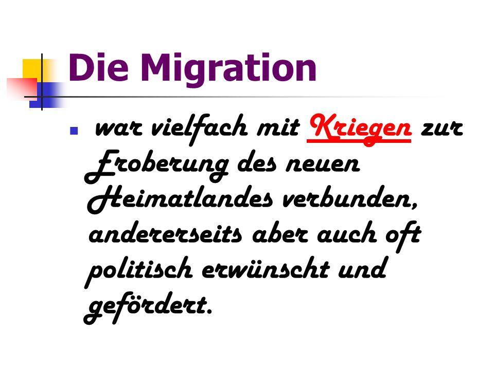 Die Migration war vielfach mit Kriegen zur Eroberung des neuen Heimatlandes verbunden, andererseits aber auch oft politisch erwünscht und gefördert.