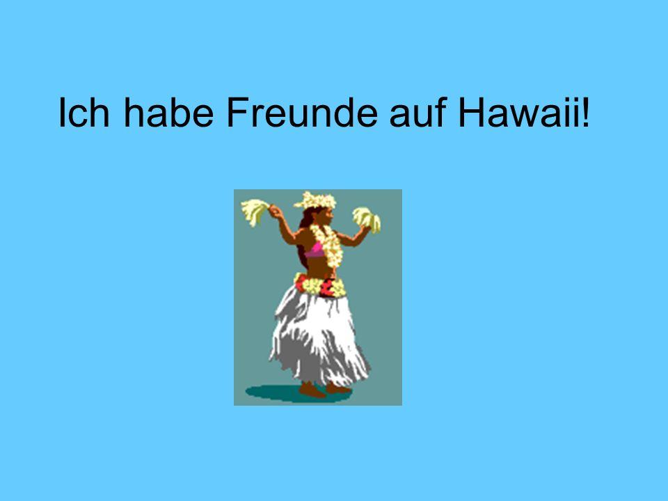 Ich habe Freunde auf Hawaii!