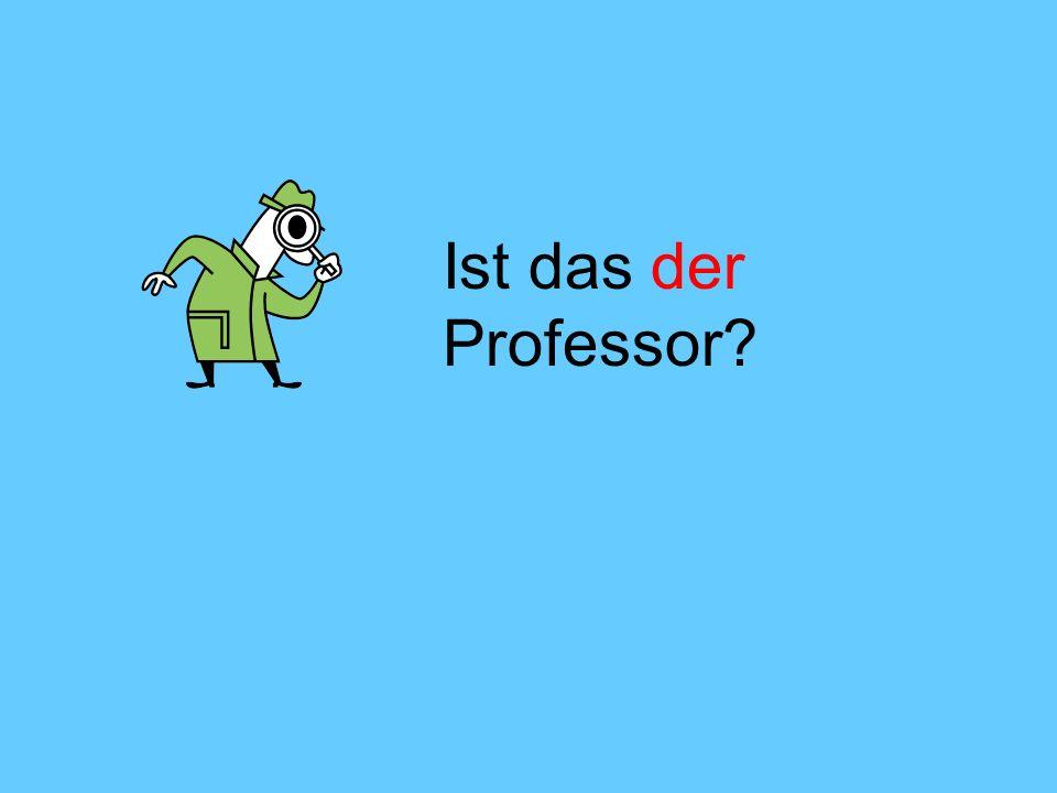 Ist das der Professor