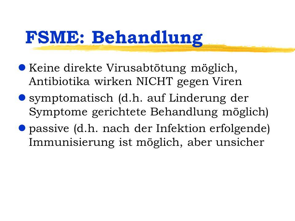 FSME: Behandlung Keine direkte Virusabtötung möglich, Antibiotika wirken NICHT gegen Viren.