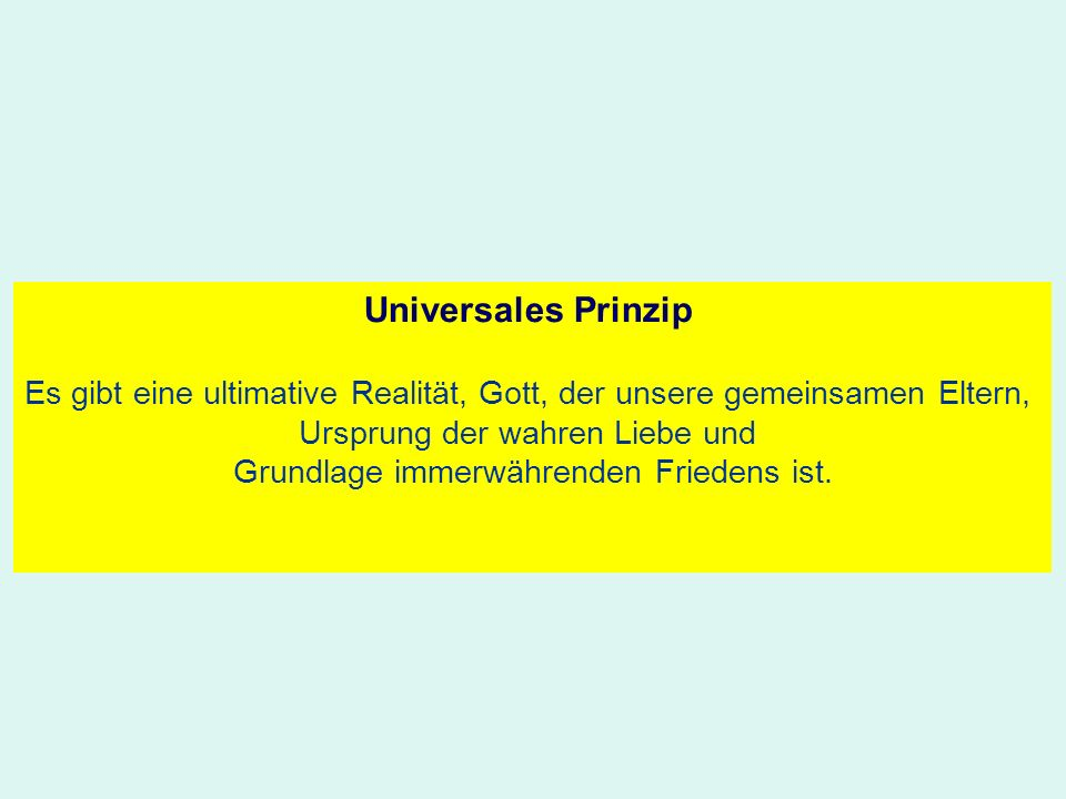 Universales Prinzip Es gibt eine ultimative Realität, Gott, der unsere gemeinsamen Eltern, Ursprung der wahren Liebe und.