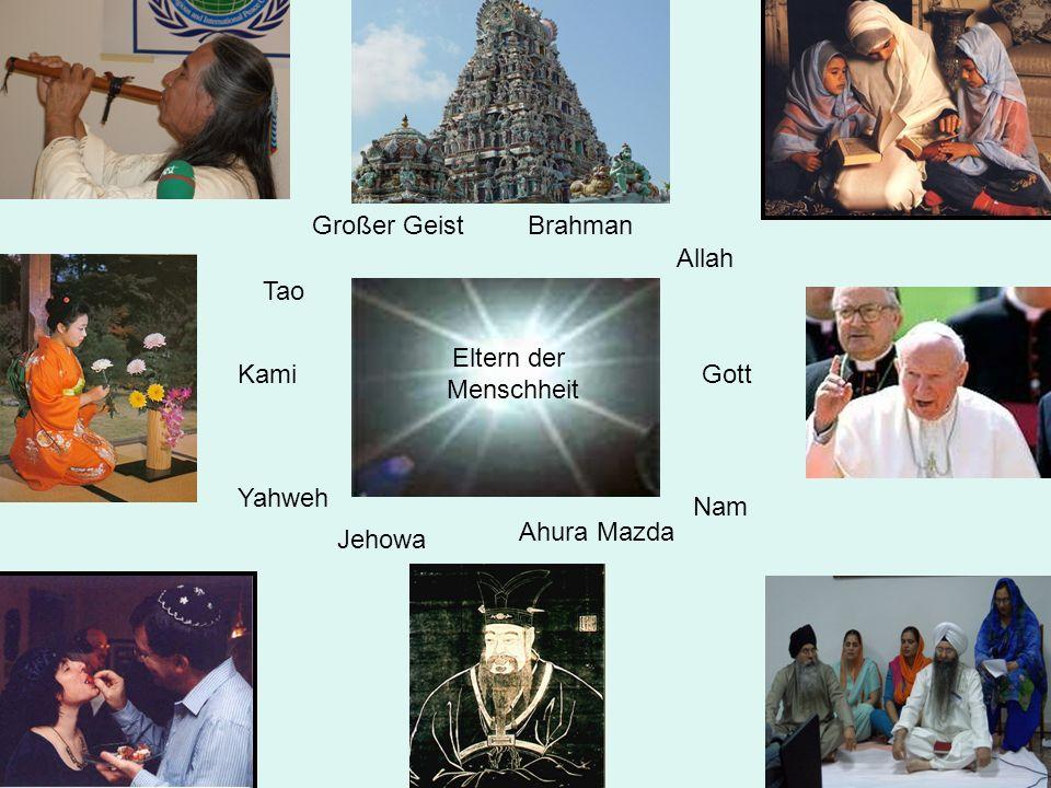 Großer Geist Brahman Allah Tao Eltern der Menschheit Kami Gott Yahweh Nam Ahura Mazda Jehowa