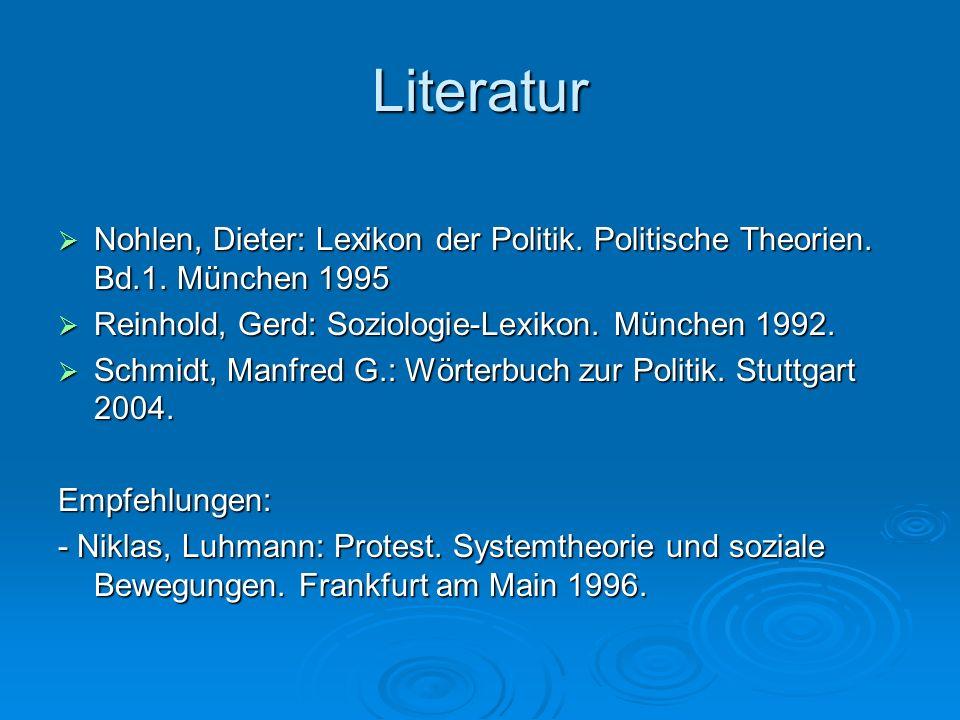 Literatur Nohlen, Dieter: Lexikon der Politik. Politische Theorien. Bd.1. München 1995. Reinhold, Gerd: Soziologie-Lexikon. München 1992.