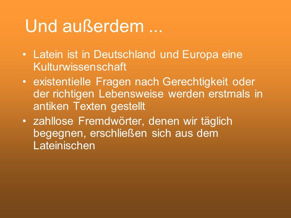 Und außerdem ... Latein ist in Deutschland und Europa eine Kulturwissenschaft.