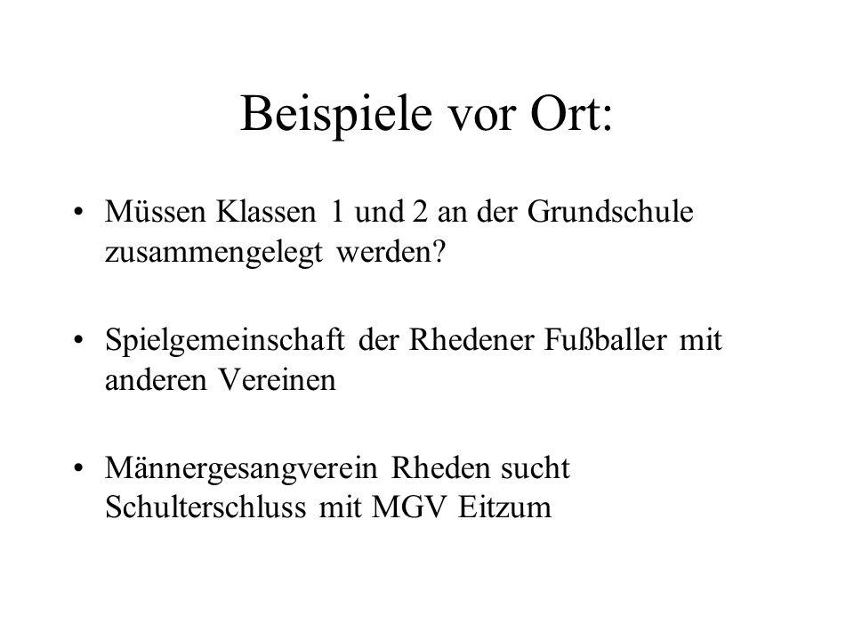 Beispiele vor Ort: Müssen Klassen 1 und 2 an der Grundschule zusammengelegt werden Spielgemeinschaft der Rhedener Fußballer mit anderen Vereinen.