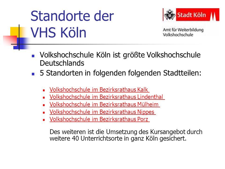 Standorte der VHS Köln Volkshochschule Köln ist größte Volkshochschule Deutschlands. 5 Standorten in folgenden folgenden Stadtteilen: