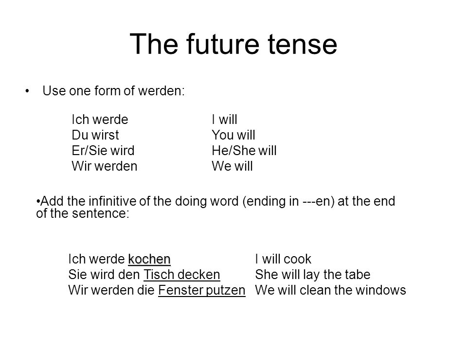 The future tense Use one form of werden: Du wirst You will