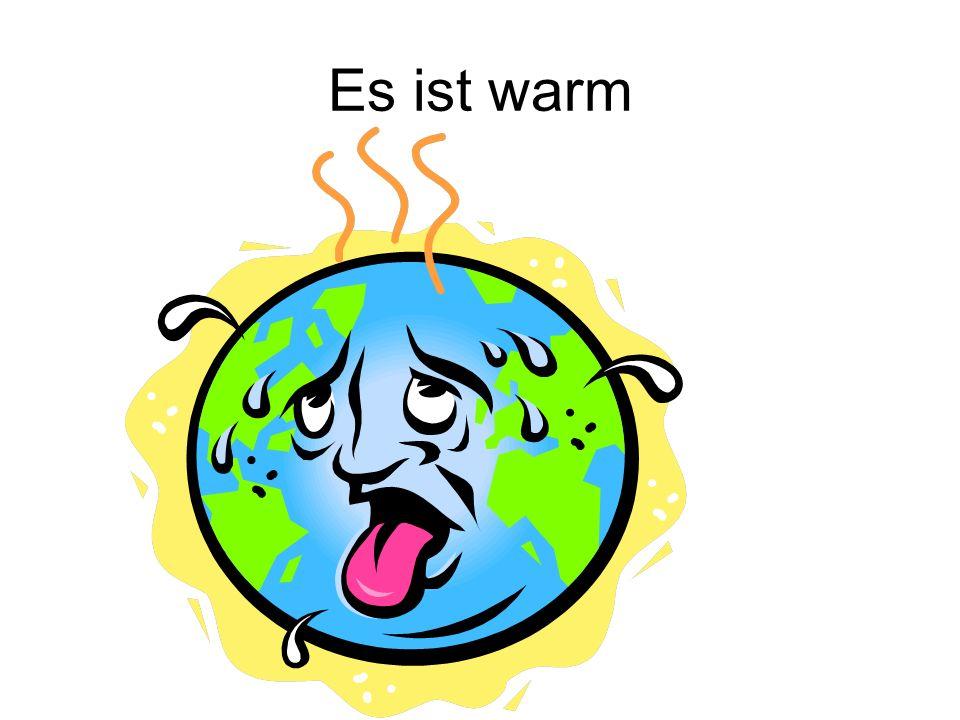 Es ist warm