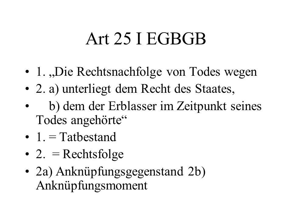 """Art 25 I EGBGB 1. """"Die Rechtsnachfolge von Todes wegen"""