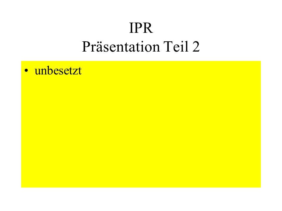 IPR Präsentation Teil 2 unbesetzt