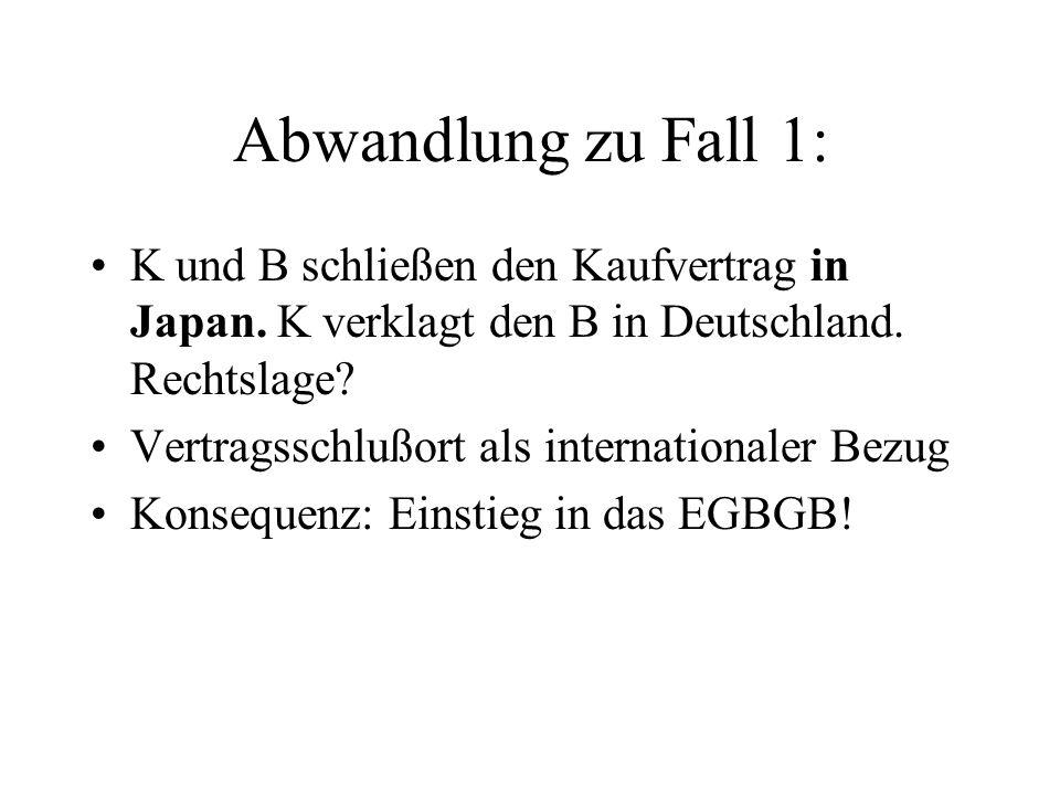 Abwandlung zu Fall 1: K und B schließen den Kaufvertrag in Japan. K verklagt den B in Deutschland. Rechtslage