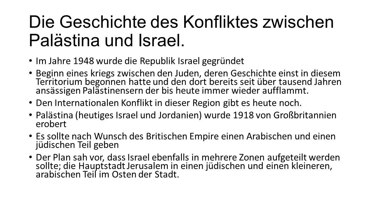 Die Geschichte des Konfliktes zwischen Palästina und Israel.