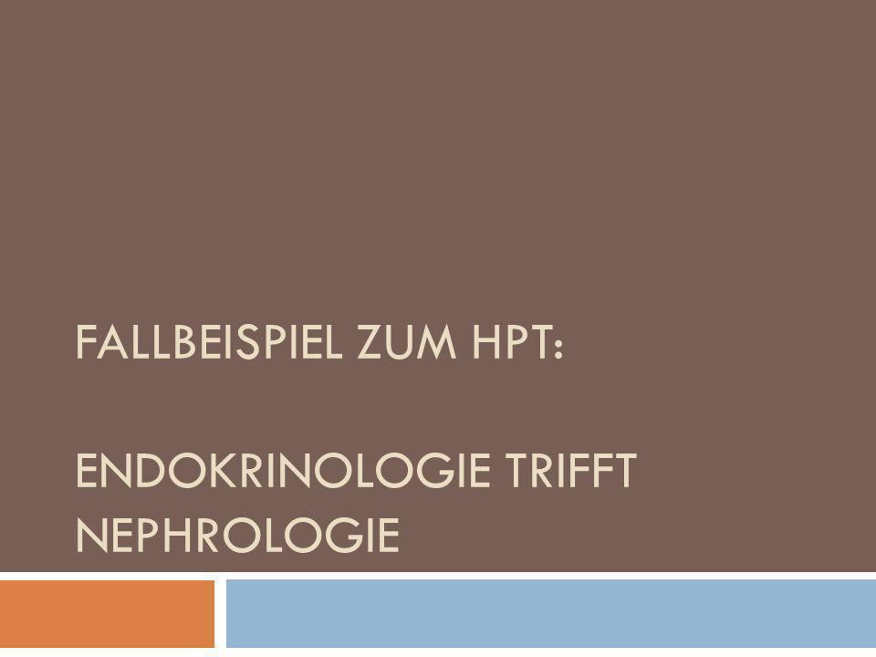 Fallbeispiel zum HPT: Endokrinologie trifft Nephrologie