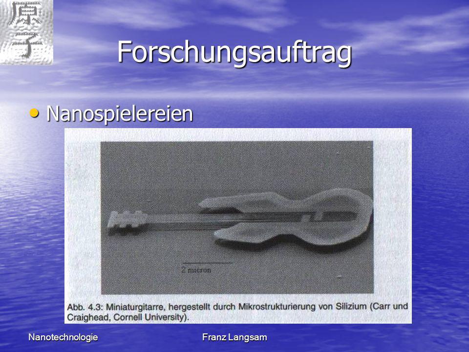 Forschungsauftrag Nanospielereien Nanotechnologie Franz Langsam