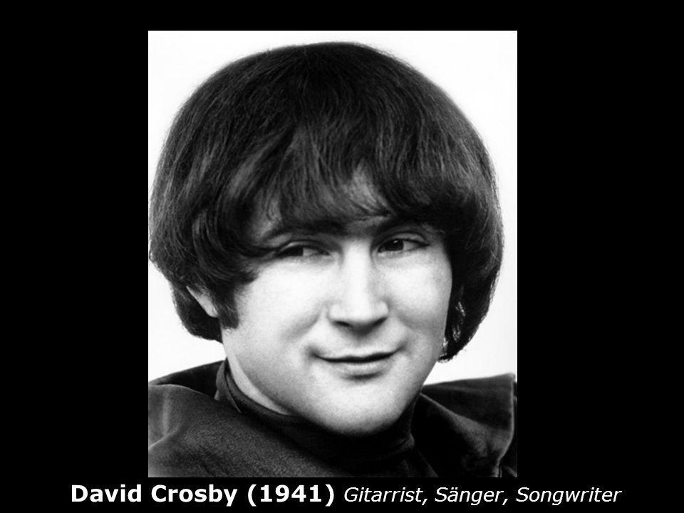 David Crosby (1941) Gitarrist, Sänger, Songwriter
