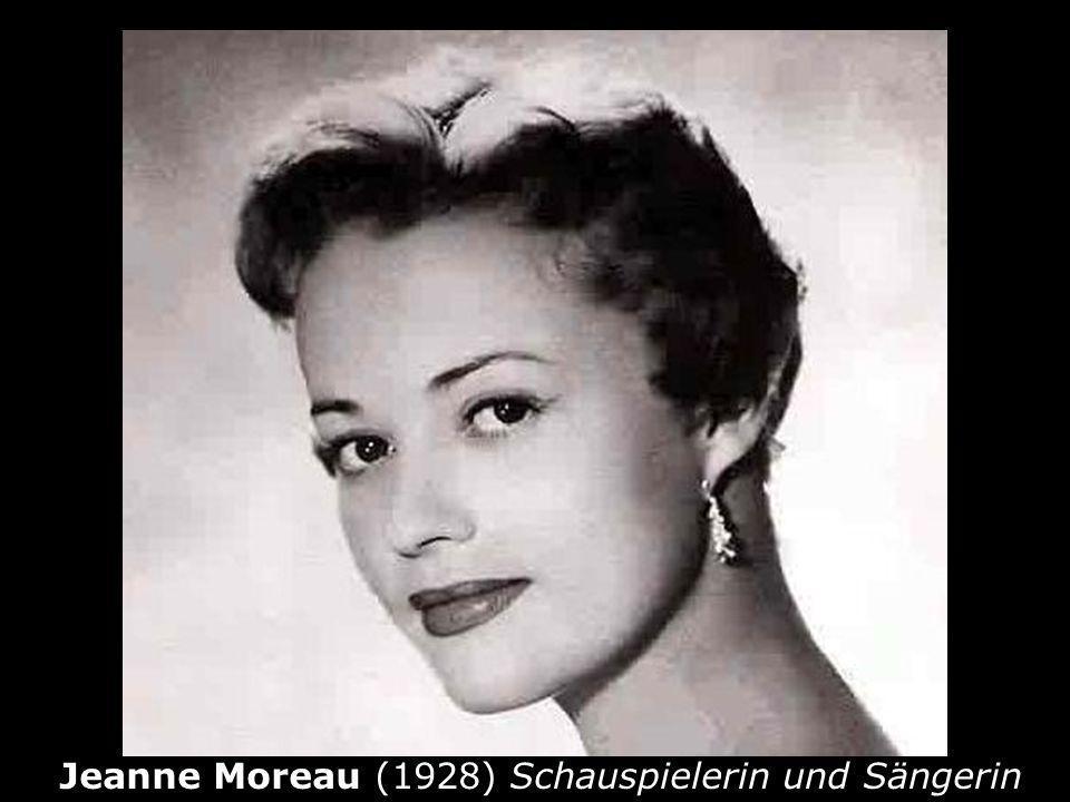 Jeanne Moreau (1928) Schauspielerin und Sängerin