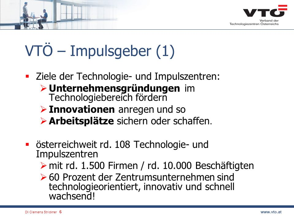 VTÖ – Impulsgeber (1) Ziele der Technologie- und Impulszentren: