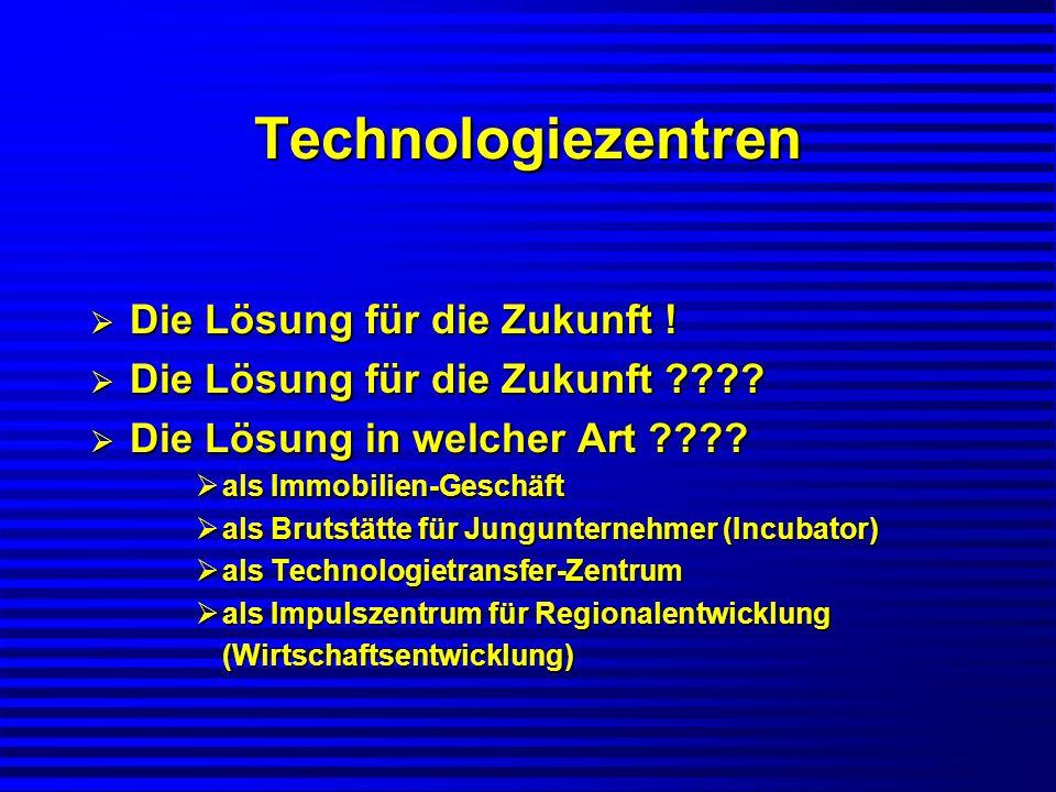 Technologiezentren Die Lösung für die Zukunft !