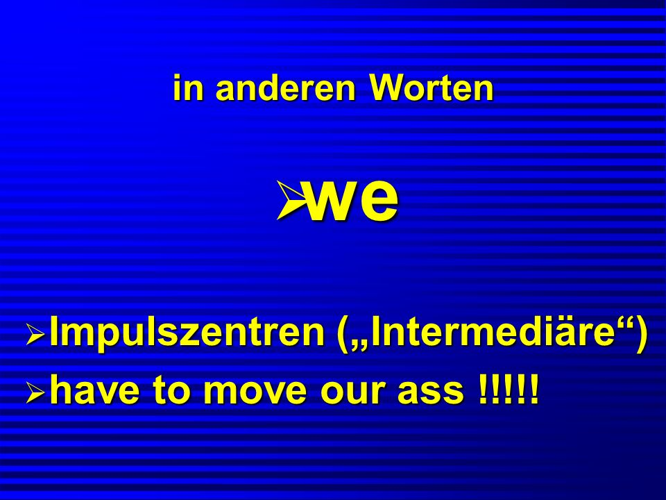"we Impulszentren (""Intermediäre ) have to move our ass !!!!!"