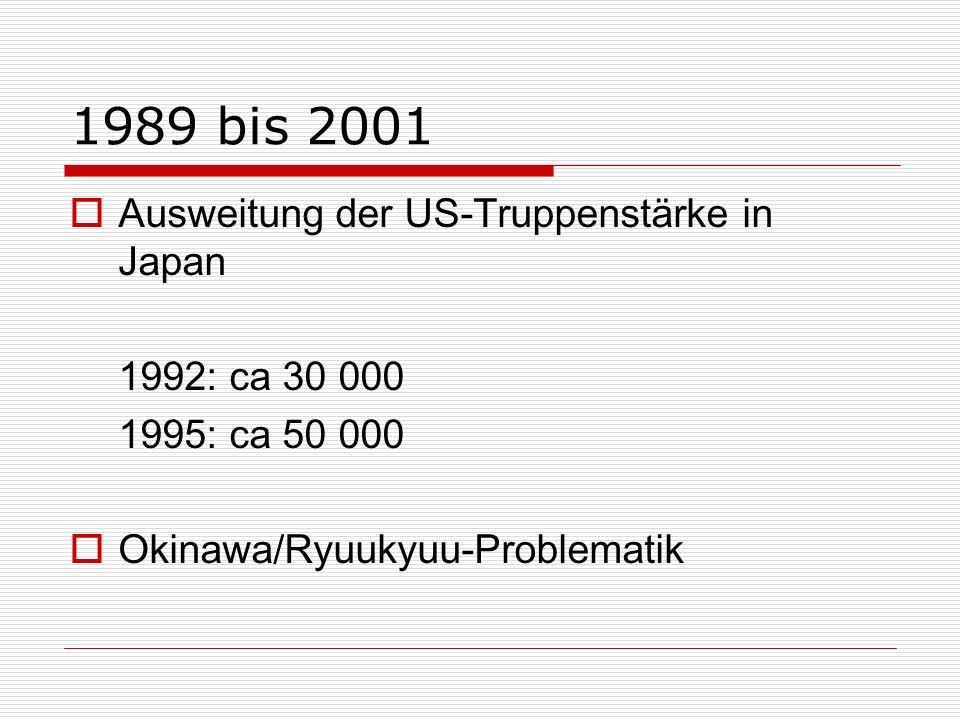 1989 bis 2001 Ausweitung der US-Truppenstärke in Japan 1992: ca 30 000