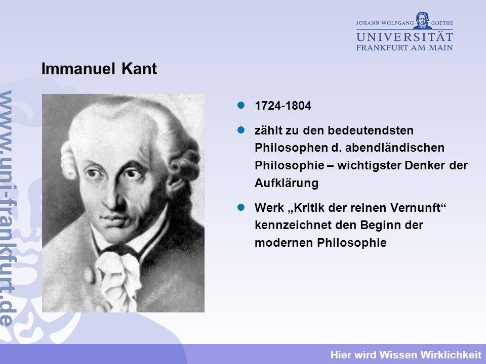 Immanuel Kant 1724-1804. zählt zu den bedeutendsten Philosophen d. abendländischen Philosophie – wichtigster Denker der Aufklärung.