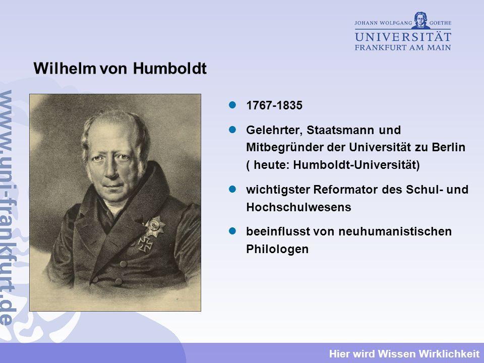 Wilhelm von Humboldt 1767-1835. Gelehrter, Staatsmann und Mitbegründer der Universität zu Berlin ( heute: Humboldt-Universität)