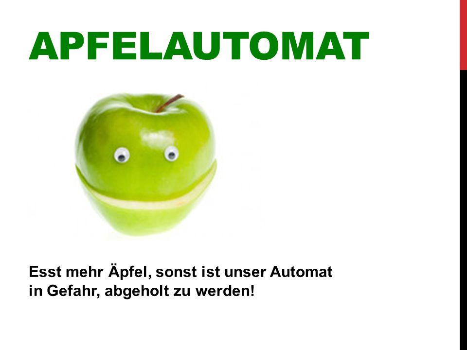 Apfelautomat Esst mehr Äpfel, sonst ist unser Automat in Gefahr, abgeholt zu werden!