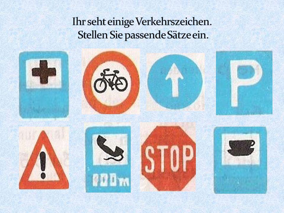 Ihr seht einige Verkehrszeichen. Stellen Sie passende Sätze ein.