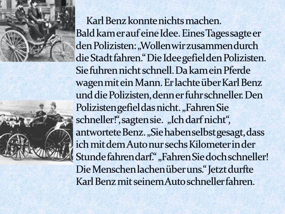 Karl Benz konnte nichts machen. Bald kam er auf eine Idee