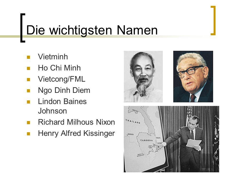 Die wichtigsten Namen Vietminh Ho Chi Minh Vietcong/FML Ngo Dinh Diem