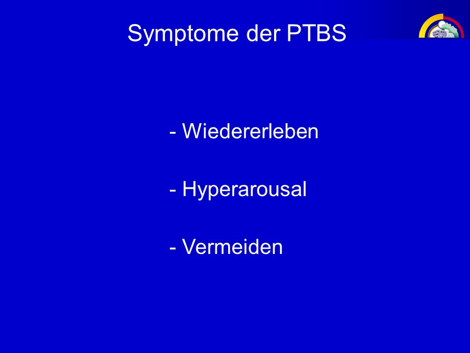 Symptome der PTBS - Wiedererleben - Hyperarousal - Vermeiden
