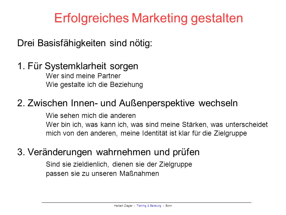 Erfolgreiches Marketing gestalten Drei Basisfähigkeiten sind nötig:. 1