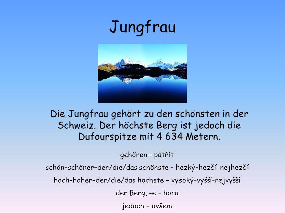 Jungfrau Die Jungfrau gehört zu den schönsten in der Schweiz. Der höchste Berg ist jedoch die Dufourspitze mit 4 634 Metern.