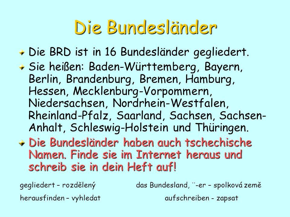 Die Bundesländer Die BRD ist in 16 Bundesländer gegliedert.