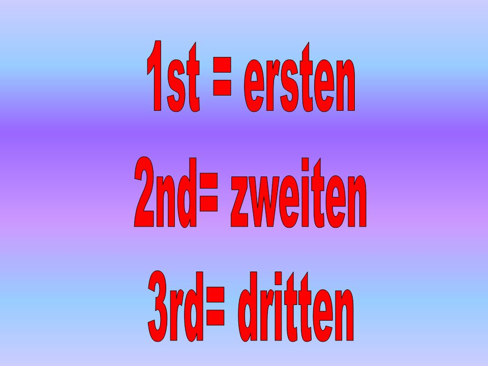 1st = ersten 2nd= zweiten 3rd= dritten