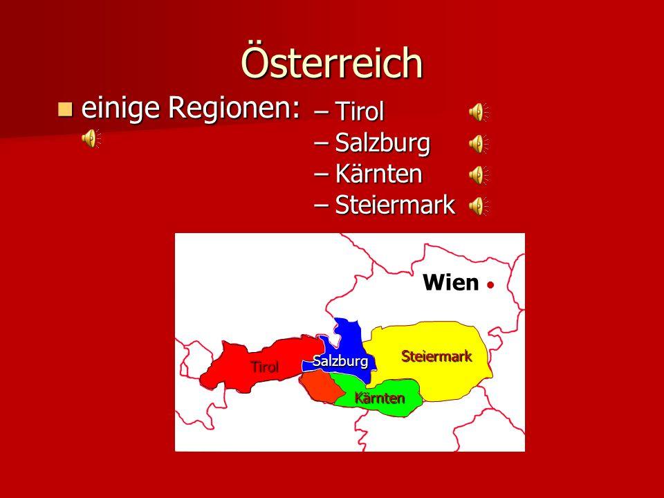 Österreich einige Regionen: Tirol Salzburg Kärnten Steiermark Wien ●