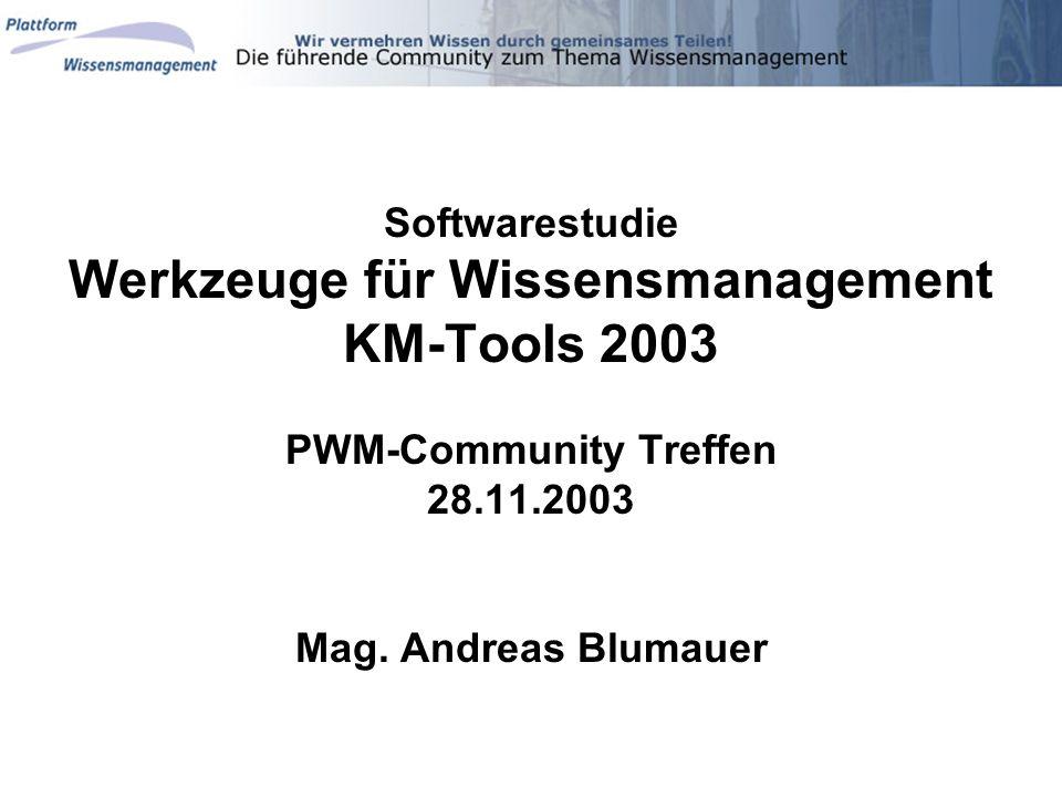 Softwarestudie Werkzeuge für Wissensmanagement KM-Tools 2003 PWM-Community Treffen 28.11.2003 Mag.
