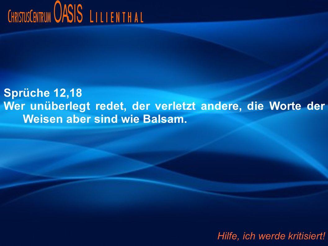 Sprüche 12,18 Wer unüberlegt redet, der verletzt andere, die Worte der Weisen aber sind wie Balsam.