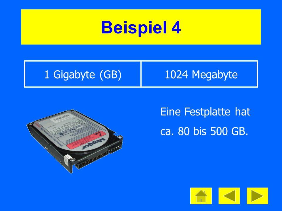 Beispiel 4 1 Gigabyte (GB) 1024 Megabyte Eine Festplatte hat