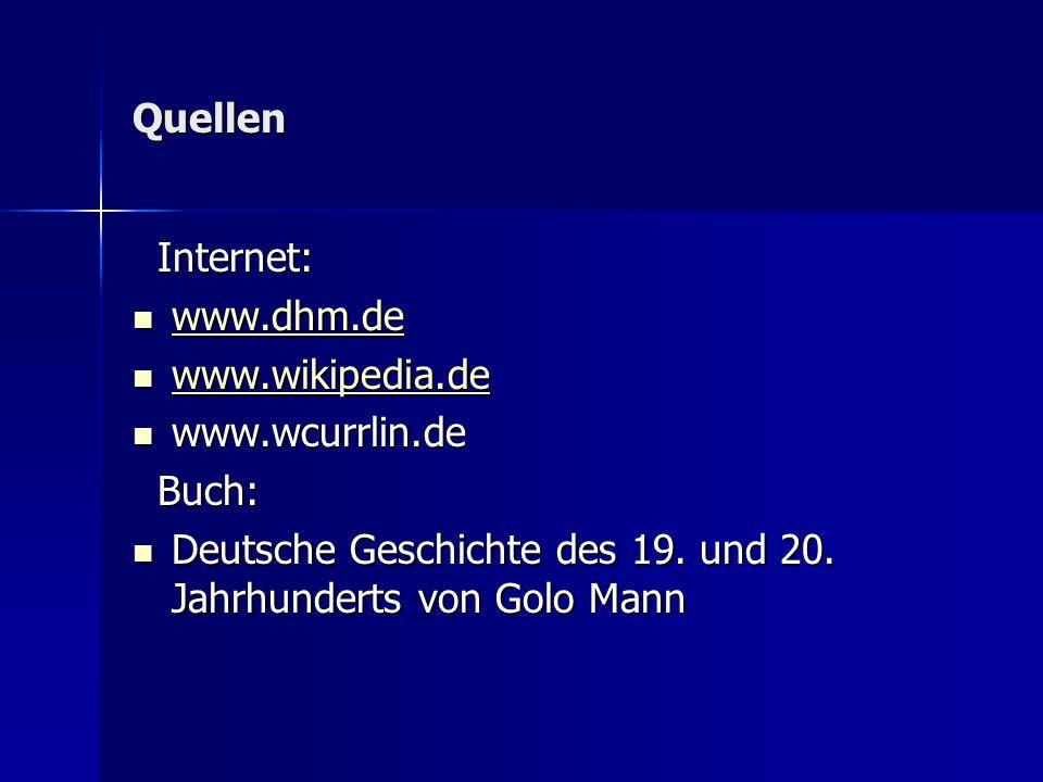 Quellen Internet: www.dhm.de. www.wikipedia.de.