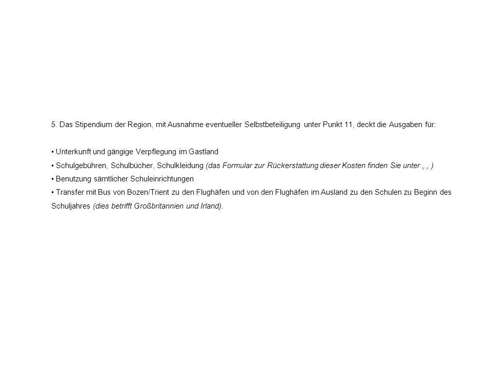 5. Das Stipendium der Region, mit Ausnahme eventueller Selbstbeteiligung unter Punkt 11, deckt die Ausgaben für: