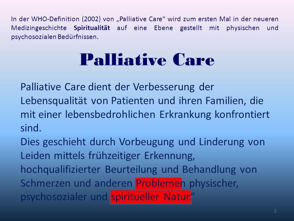 """In der WHO-Definition (2002) von """"Palliative Care wird zum ersten Mal in der neueren Medizingeschichte Spiritualität auf eine Ebene gestellt mit physischen und psychosozialen Bedürfnissen."""
