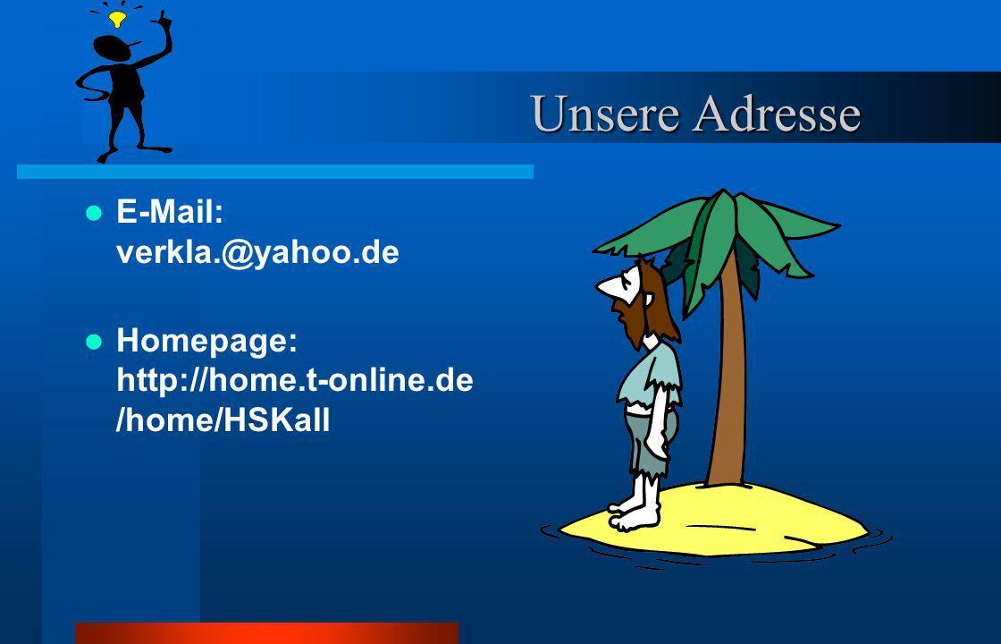 Unsere Adresse E-Mail: verkla.@yahoo.de