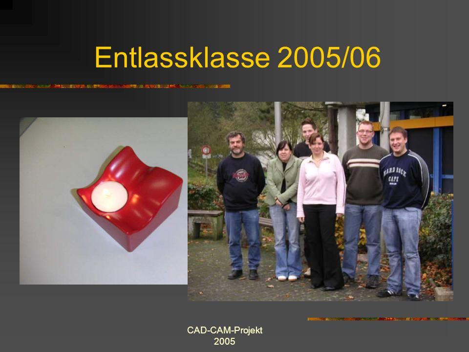 Entlassklasse 2005/06 CAD-CAM-Projekt 2005