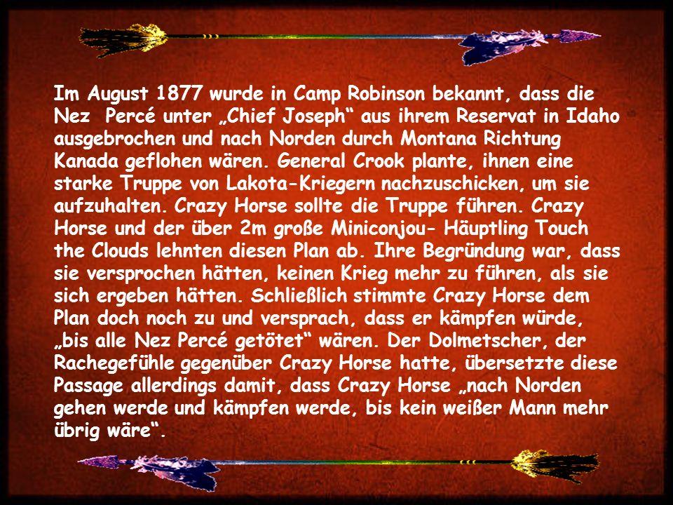 """Im August 1877 wurde in Camp Robinson bekannt, dass die Nez Percé unter """"Chief Joseph aus ihrem Reservat in Idaho ausgebrochen und nach Norden durch Montana Richtung Kanada geflohen wären."""
