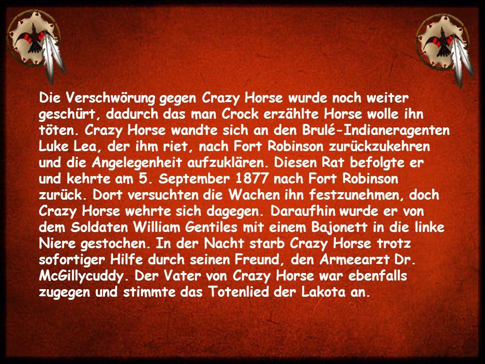 Die Verschwörung gegen Crazy Horse wurde noch weiter geschürt, dadurch das man Crock erzählte Horse wolle ihn töten.