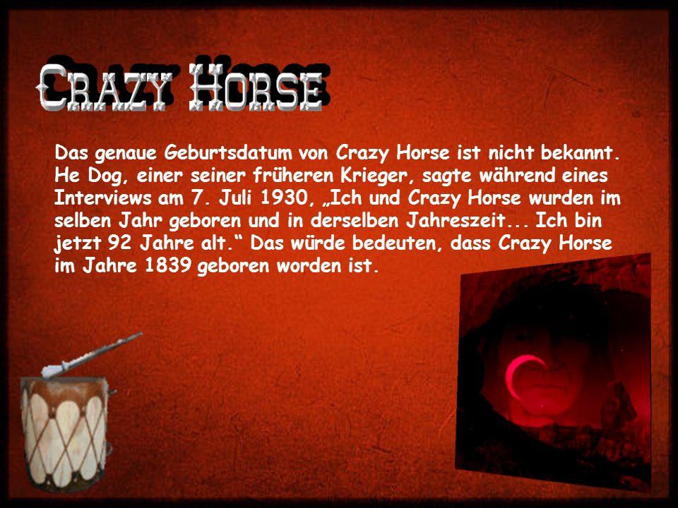 Das genaue Geburtsdatum von Crazy Horse ist nicht bekannt