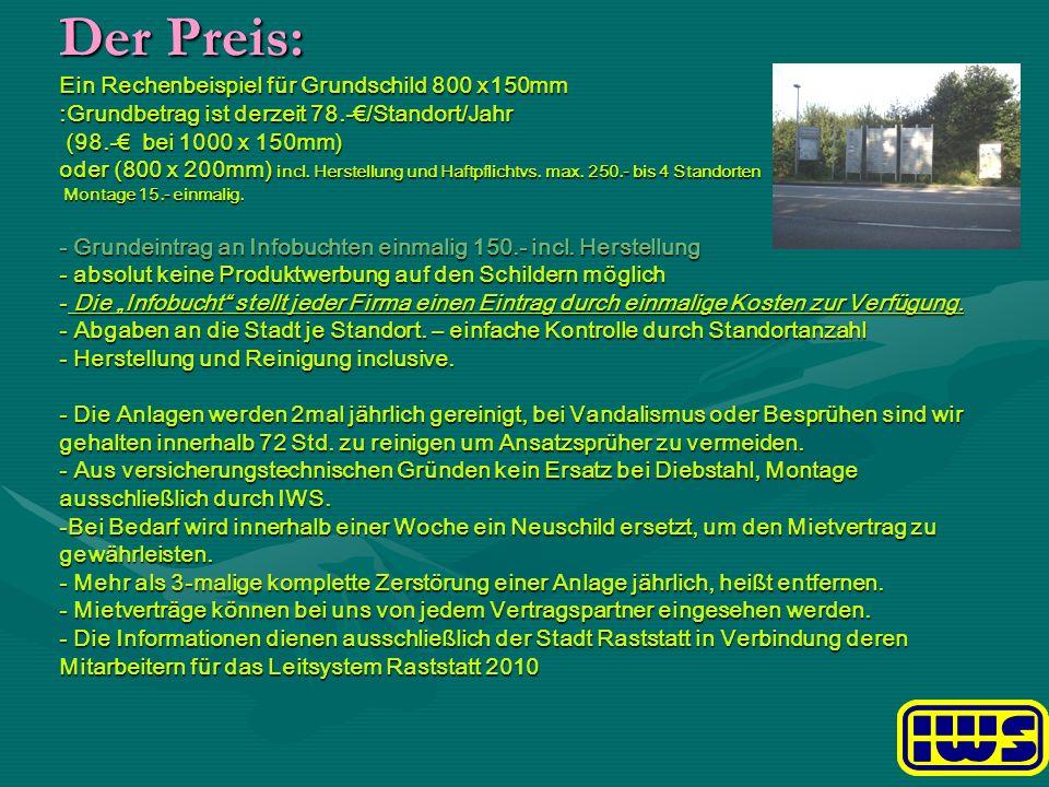 Der Preis: Ein Rechenbeispiel für Grundschild 800 x150mm :Grundbetrag ist derzeit 78.-€/Standort/Jahr (98.-€ bei 1000 x 150mm) oder (800 x 200mm) incl.