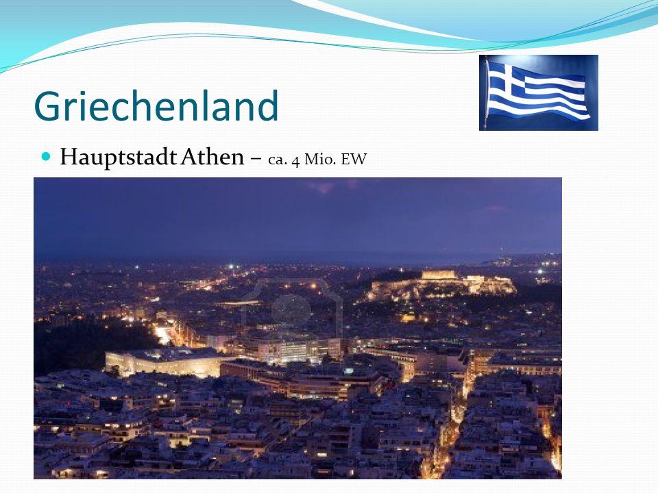 Griechenland Hauptstadt Athen – ca. 4 Mio. EW