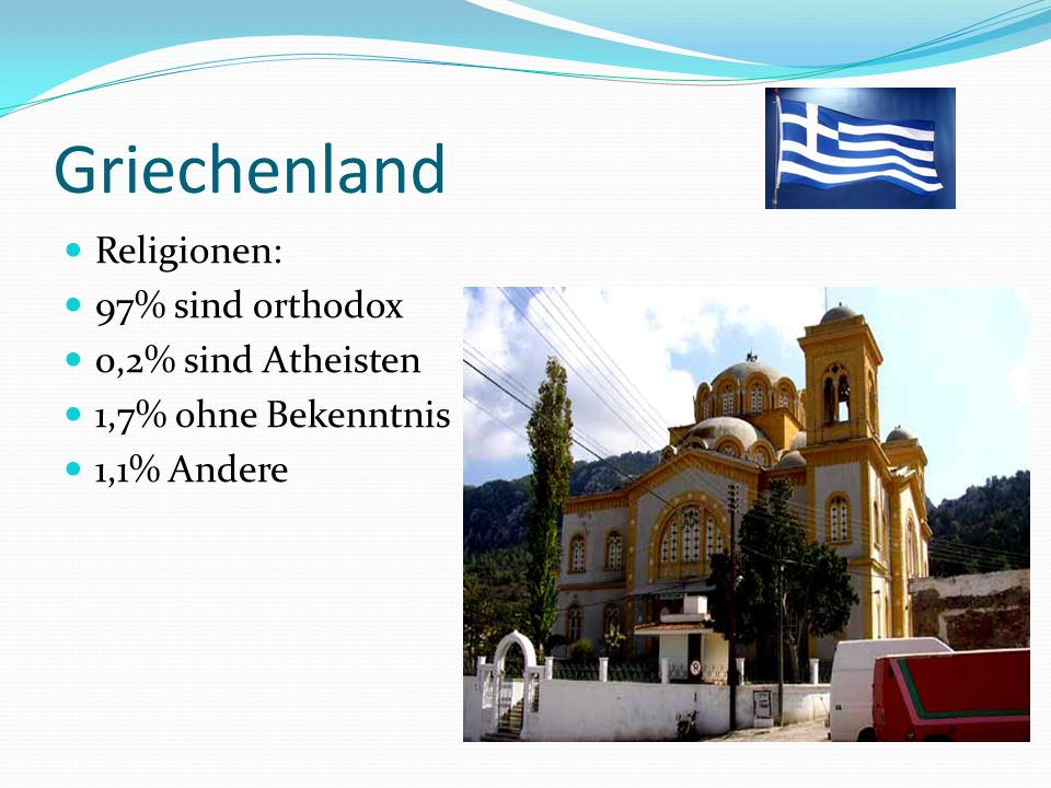 Griechenland Religionen: 97% sind orthodox 0,2% sind Atheisten